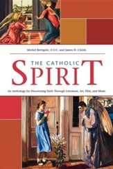 The Catholic Spirit: An Anthology for Discovering Faith Through Literature, Art, Film, and Music