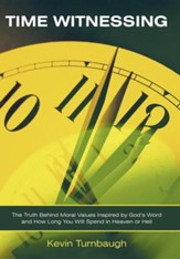 Time Witnessing: The Truth Behind Moral Values Inspired by God's Word and How Long You Will Spend in Heaven or Hell