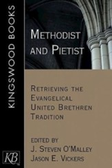 Methodist and Pietist: Retrieving the Evangelical United Brethren Tradition