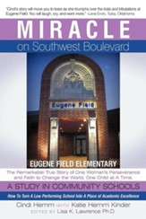 Miracle on Southwest Boulevard: Eugene Field Elementary the Remarkable True Story of One Woman's Perseverance and Faith to Change the World, One Child