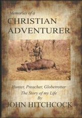 Memories of a Christian Adventurer: Hunter, Preacher, Globetrotter