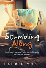 Stumbling Along: One Woman's Journey of Falling Into Embarrassing and Hilarious Moments.