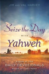 Seize the Day with Yahweh: A Book of 366 Daily Devotionals Based on God's Name