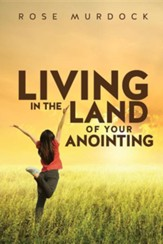 Living in the Land of Your Anointing