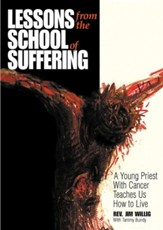 Lessons from the School of Suffering: A Young Priest with Cancer Teaches Us How to Live