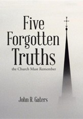 Five Forgotten Truths: The Church Must Remember