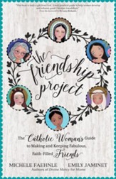 The Friendship Project: The Catholic Women's Guide to Making and Keeping Fabulous, Faith-Filled Friends