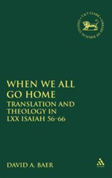 When We All Go Home: Translation and Theology in LXX Isaiah 56-66