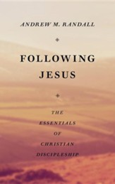 Follwing Jesus: The Essentials of Christian Discipleship