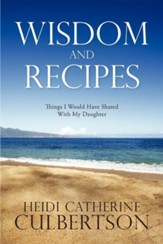 Wisdom and Recipes: Things I Would Have Shared with My Daughter