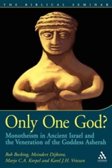 Only One God? Monotheism in Ancient Israel and the Veneration of the Goddess Asherah