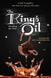 The King's Oil: Breaking the Yoke - Exodus 30 Holy Anointing Oil