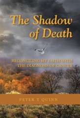 The Shadow of Death: Reconciling My Faith with the Diagnosis of Cancer