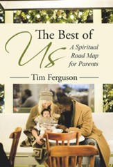 The Best of Us: A Spiritual Road Map for Parents