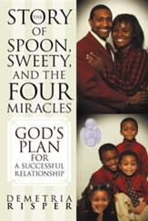 The Story of Spoon, Sweety, and the Four Miracles: God's Plan for a Successful Relationship