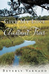 Give My Love to the Chestnut Trees