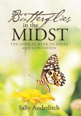 Butterflies in the Midst: The Lord Is Near in Grief and Confusion