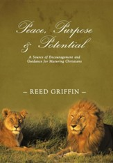 Peace, Purpose, and Potential: A Source of Encouragement and Guidance for Maturing Christians