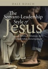 The Servant-Leadership Style of Jesus: A Biblical Strategy for Leadership Development