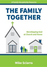 The Family Together: Worshipping God at Church and Home