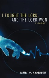 I Fought the Lord, and the Lord Won: A Memoir