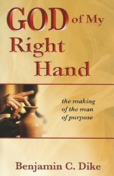 God of My Right Hand: The Making of the Man of Purpose