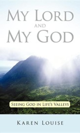 My Lord and My God: Seeing God in Life's Valleys