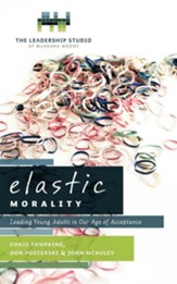 Elastic Morality: Leading Young Adults in Our Age of Acceptance
