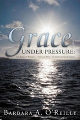 Grace Under Pressure: The Roles of Women-Then and Now-In the Catholic Church