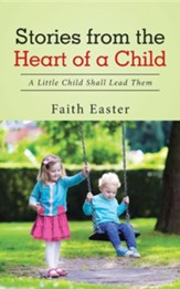 Stories from the Heart of a Child: A Little Child Shall Lead Them