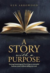 A Story with a Purpose: Starting, Sustaining, and Surviving as a Successful Business Owner Without Selling Your Soul