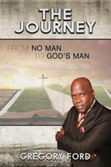 The Journey: From No Man to God's Man