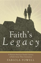 Faith's Legacy: A Haitian-American Family's Journey of Faith Across Three Generations