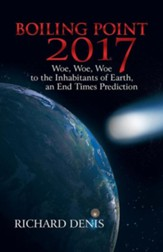 Boiling Point 2017: Woe, Woe, Woe to the Inhabitants of Earth, an End Times Prediction