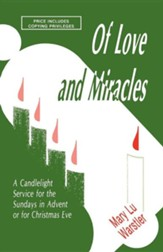 Of Love and Miracles: A Candlelight Service for the Sundays in Advent or for Christmas Eve