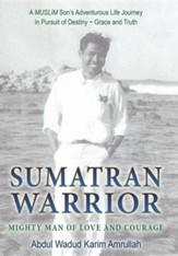 Sumatran Warrior: Mighty Man of Love and Courage