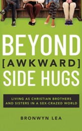 Beyond Awkward Side Hugs: Living as Christian Brothers and Sisters in a Sex-Crazed World - unabridged audiobook on CD