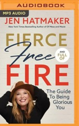 Fierce, Free, and Full of Fire: The Guide to Being Glorious You - unabridged audiobook on MP3-CD