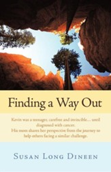 Finding a Way Out: Kevin Was a Teenager, Carefree and Invincible...Until Diagnosed with Cancer. His Mom Shares Her Perspective from the J