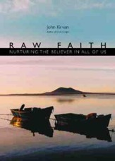Raw Faith: Nurturing the Believer in All of Us