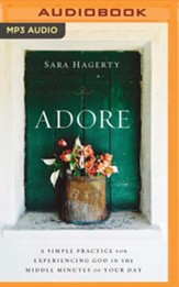 Adore: A Simple Practice for Experiencing God in the Middle Minutes of Your Day - unabridged audiobook on MP3-CD