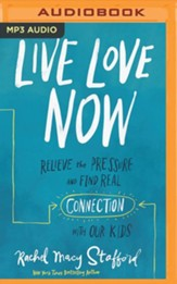 Live Love Now: Relieve the Pressure and Find Real Connection with Our Kids - unabridged audiobook on MP3-CD