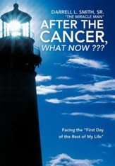 After the Cancer, What Now: Facing the First Day of the Rest of My Life