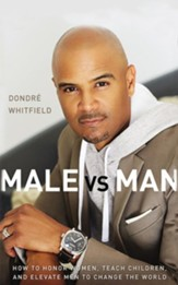 Male vs. Man: How to Honor Women, Teach Children, and Elevate Men to Change the World - unabridged audiobook on CD