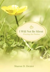 I Will Not Be Silent: Praying the Psalms