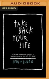 Take Back Your Life: 40 Days to Think Right So You Can Live Right - unabridged audiobook on MP3-CD