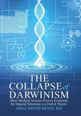 The Collapse of Darwinism: How Medical Science Proves Evolution by Natural Selection Is a Failed Theory