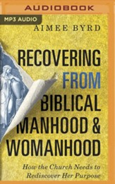Recovering from Biblical Manhood and Womanhood: How the Church Needs to Rediscover Her Purpose - unabridged audiobook on MP3-CD