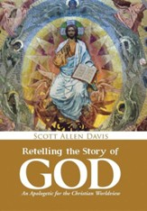 Retelling the Story of God: An Apologetic for the Christian Worldview