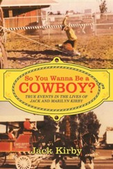 So You Wanna Be a Cowboy?: True Events in the Lives of Jack and Marilyn Kirby
